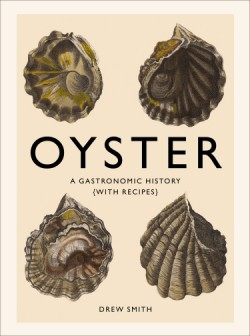Oyster A Gastronomic History (with Recipes)