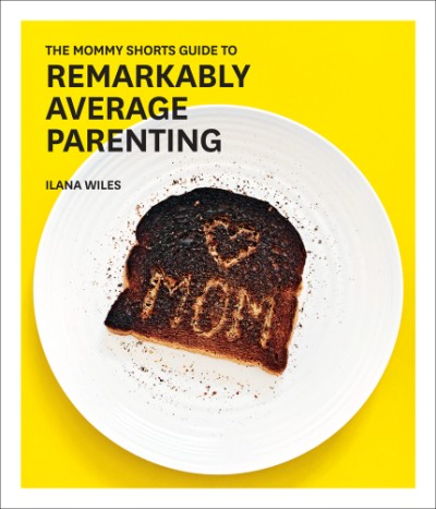 Mommy Shorts Guide to Remarkably Average Parenting