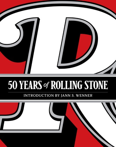 50 Years of Rolling Stone The Music, Politics and People that Shaped Our Culture