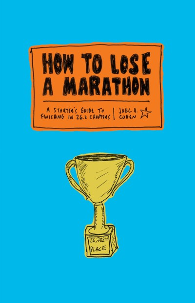 How to Lose a Marathon A Starter's Guide to Finishing in 26.2 Chapters