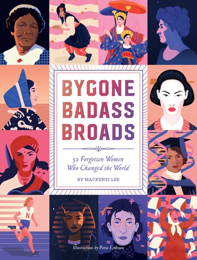 Bygone Badass Broads 52 Forgotten Women Who Changed the World