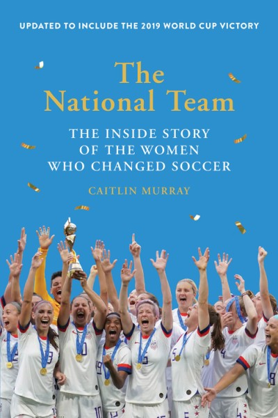 National Team (Updated and Expanded Edition) The Inside Story of the Women Who Changed Soccer