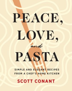 Peace, Love, and Pasta Simple and Elegant Recipes from a Chef's Home Kitchen