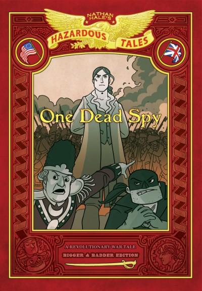 One Dead Spy: Bigger & Badder Edition (Nathan Hale's Hazardous Tales #1) A Revolutionary War Tale