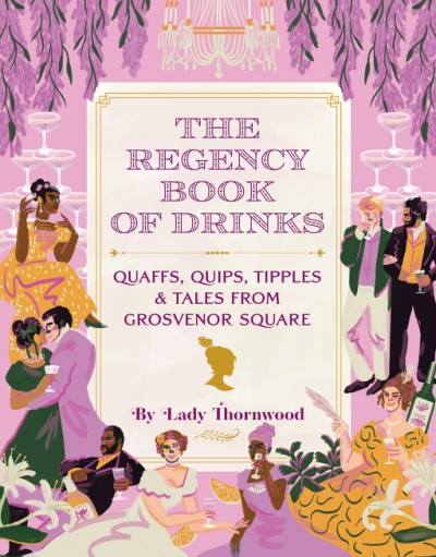Regency Book of Drinks Quaffs, Quips, Tipples, and Tales from Grosvenor Square