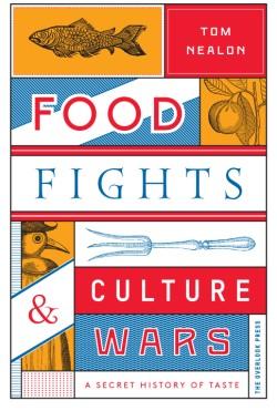 Food Fights & Culture Wars A Secret History of Taste