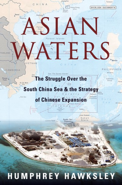 Asian Waters The Struggle Over the South China Sea and the Strategy of Chinese Expansion