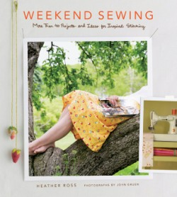 Weekend Sewing More Than 40 Projects and Ideas for Inspired Stitching