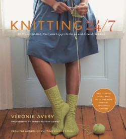 Knitting 24/7 30 Projects to Knit, Wear, and Enjoy, On the Go and Around the Clock