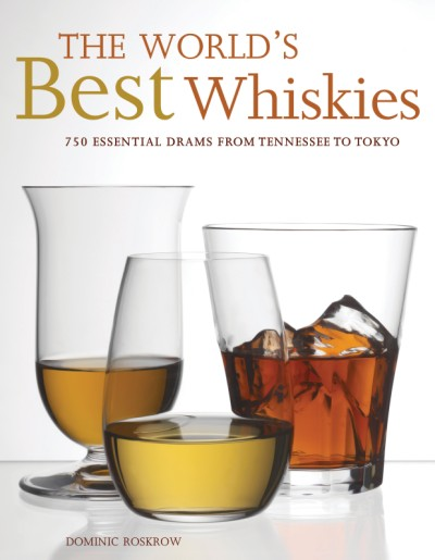 World's Best Whiskies 750 Essential Drams from Tennessee to Tokyo