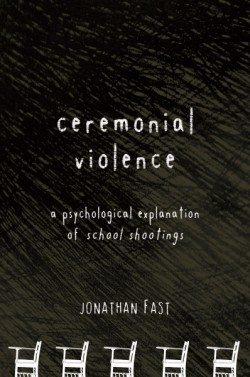 Ceremonial Violence Understanding Columbine and Other School Rampage Shootings