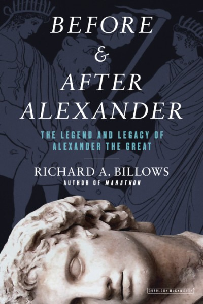Before and After Alexander The Legend and Legacy of Alexander the Great
