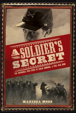 Soldier's Secret The Incredible True Story of Sarah Edmonds, a Civil War Hero