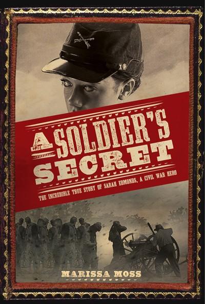 Soldier's Secret The Incredible True Story of Sarah Edmonds, a Civil War Hero