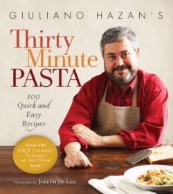 Giuliano Hazan's Thirty Minute Pasta 100 Quick and Easy Recipes