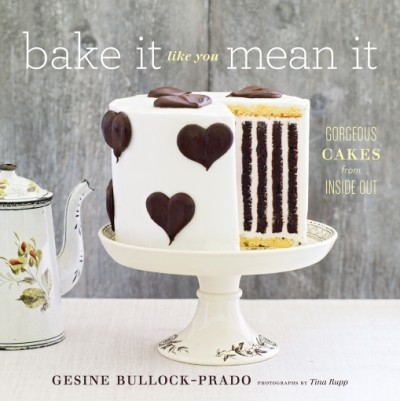Bake It Like You Mean It Gorgeous Cakes from Inside Out