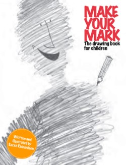 Make Your Mark The Drawing Book for Children