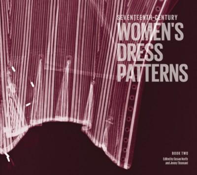 Seventeenth-Century Women's Dress Patterns Book 2