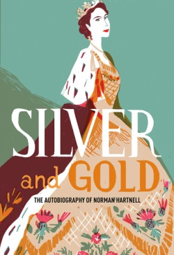 Silver and Gold The Autobiography of Norman Hartnell