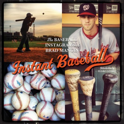 Instant Baseball The Baseball Instagrams of Brad Mangin