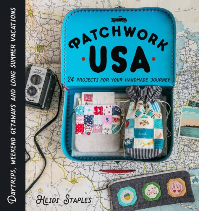Patchwork USA 24 Projects for the Perfect Sewing Getaway: Daytrips, Weekend Retreats and Long Summer Vacations