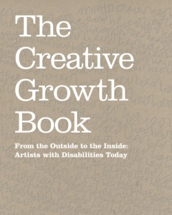 Creative Growth Book From the Outside to the Inside: Artists with Disabilities Today