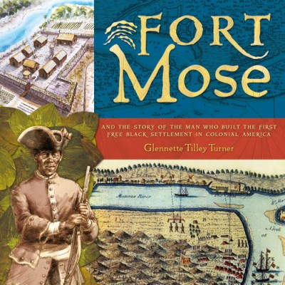 Fort Mose And the Story of the Man Who Built the First Free Black Settlement in Colonial America