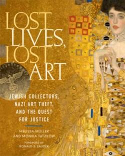 Lost Lives, Lost Art Jewish Collectors, Nazi Art Theft, and the Quest for Justice