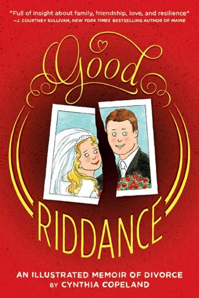 Good Riddance An Illustrated Memoir of Divorce
