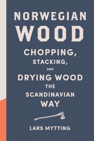 Norwegian Wood Chopping, Stacking, and Drying Wood the Scandinavian Way