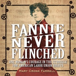 Fannie Never Flinched One Woman's Courage in the Struggle for American Labor Union Rights