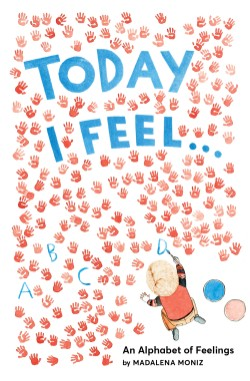Today I Feel . . . An Alphabet of Feelings