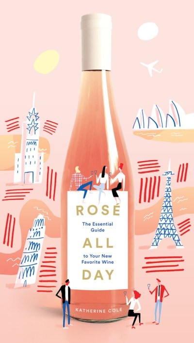 Rosé All Day The Essential Guide to Your New Favorite Wine