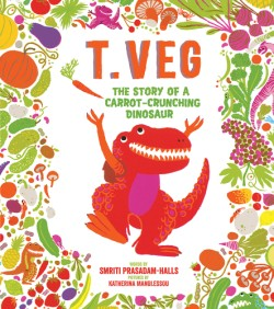T. Veg The Story of a Carrot-Crunching Dinosaur