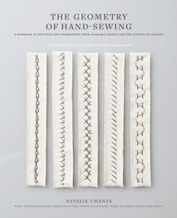Geometry of Hand-Sewing A Romance in Stitches and Embroidery from Alabama Chanin and The School of Making