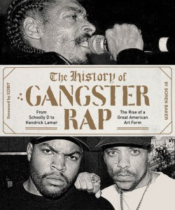 History of Gangster Rap From Schoolly D to Kendrick Lamar, the Rise of a Great American Art Form