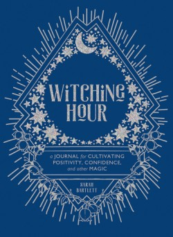 Witching Hour A Journal for Cultivating Positivity, Confidence, and Other Magic