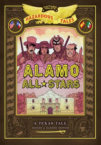 Alamo All-Stars: Bigger & Badder Edition (Nathan Hale's Hazardous Tales #6) A Texas Tale