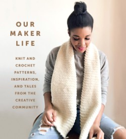 Our Maker Life Knit and Crochet Patterns, Inspiration, and Tales from the Creative Community