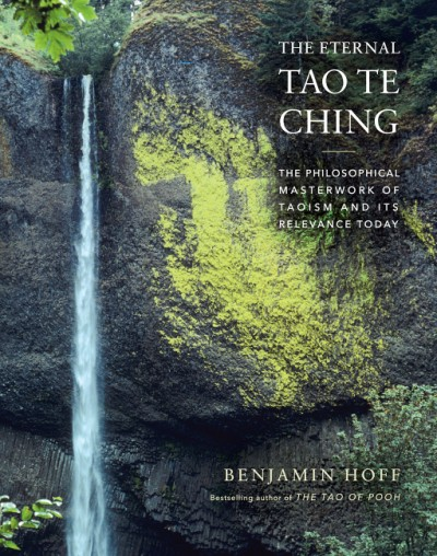 Eternal Tao Te Ching The Philosophical Masterwork of Taoism and Its Relevance Today