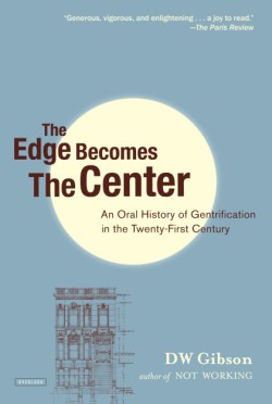 Edge Becomes the Center An Oral History of Gentrification in the 21st Century
