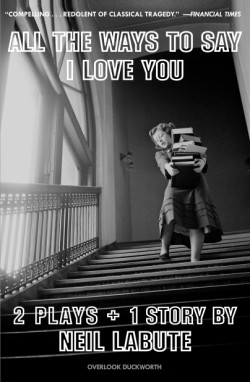 All The Ways to Say I Love You Two Plays and One Short Story: Off-Broadway Edition