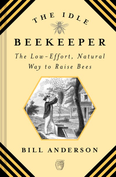 Idle Beekeeper The Low-Effort, Natural Way to Raise Bees