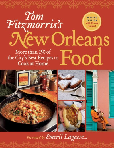 Tom Fitzmorris's New Orleans Food (Revised Edition) More Than 250 of the City's Best Recipes to Cook at Home