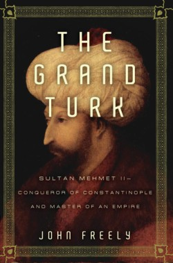 Grand Turk Sultan Mehmet II-Conqueror of Constantinople and Master of an Empire