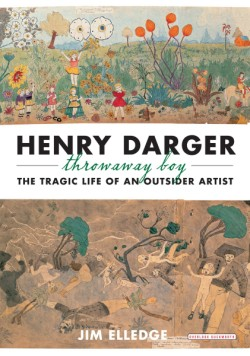 Henry Darger, Throwaway Boy The Tragic Life of an Outsider Artist