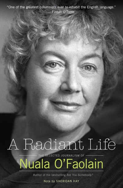 Radiant Life The Selected Journalism of Nuala O'Faolain