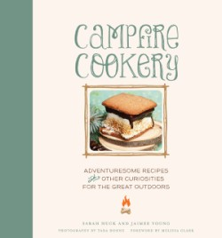Campfire Cookery Adventuresome Recipes and Other Curiosities for the Great Outdoors