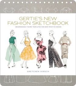 Gertie's New Fashion Sketchbook Indispensable Figure Templates for Body-Positive Design
