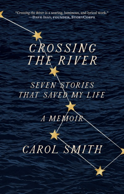 Crossing the River Seven Stories That Saved My Life, A Memoir